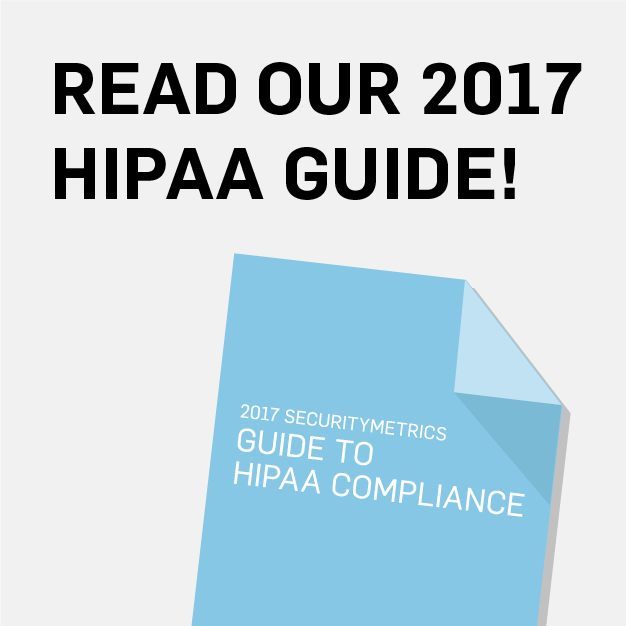 A Snapshot of the 2017 SecurityMetrics Guide to HIPAA Compliance: The Status of Healthcare Security