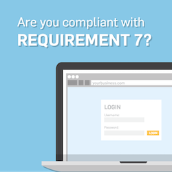 Keep Employees on a Need-to-Know Basis: A Look at PCI Requirement 7