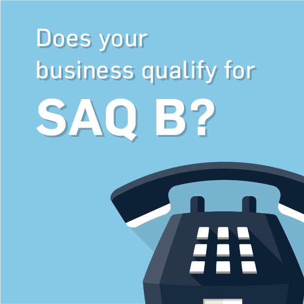 SAQ B: What Your Business Needs to Do