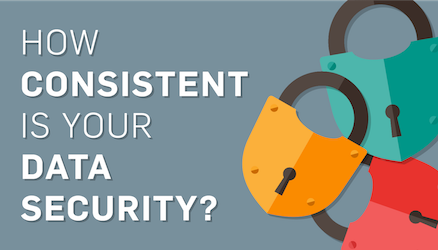 6 Ways to Make Data Security Consistent in Your Business