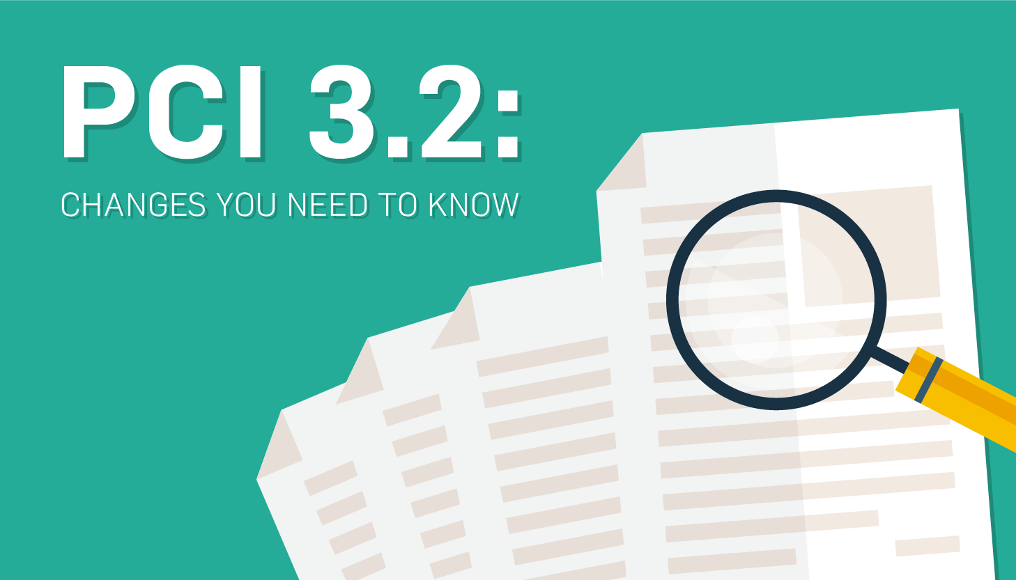 PCI DSS 3.2 Changes: What Your Business Needs to Know