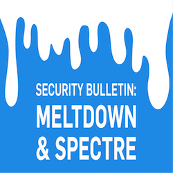 Security Bulletin: Meltdown and Spectre