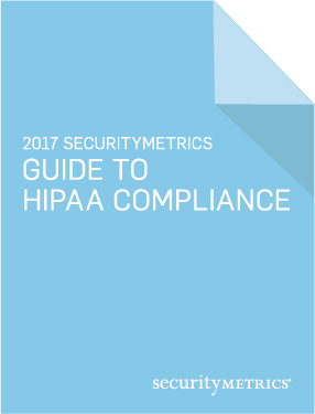 2017 SecurityMetrics Guide to HIPAA Compliance